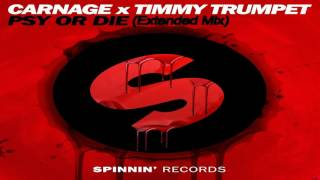 Carnage x Timmy Trumpet   PSY or DIE (Extended Mix)
