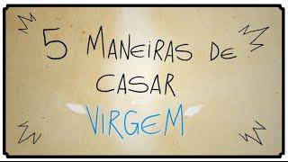 5 MANEIRAS DE CASAR VIRGEM