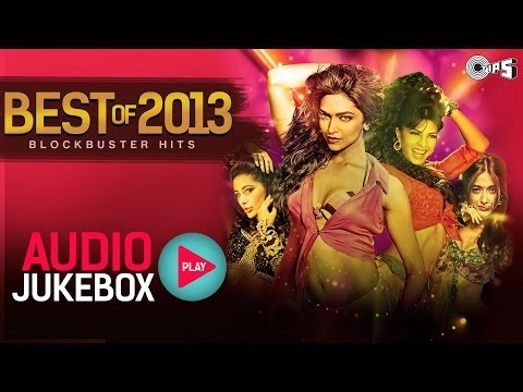 Best Of 2013 Hindi Song Collection - Blockbuster Hits | Audio Jukebox video