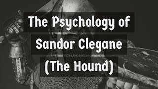The Psychology of Sandor Clegane (The Hound)
