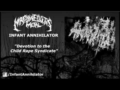 Infant Annihilator - Devotion To The Child Rape Syndicate
