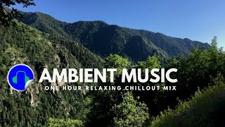 🎧 ONE HOUR AMBIENT MUSIC CHILL-OUT MIX | AMBIENT ELECTRONIC MUSIC
