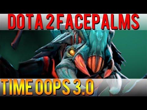 Dota 2 Facepalms - Time Oops 3.0