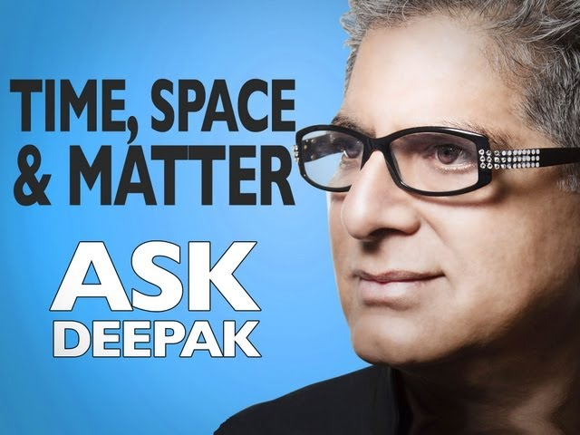 Time, Space, and Matter with Menas Kafatos | ASK DEEPAK!