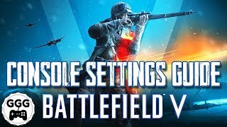 FULL CONSOLE SETTINGS GUIDE (Battlefield 5: Xbox One & Playstation 4 Settings Tips & Tricks)