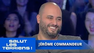 T'es au top ! Jérôme Commandeur - Salut les Terriens