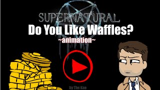 SPN: Do you like Waffles