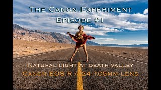 The Canon Project Part #1- Natural Light at Death Valley- Canon EOS R with RF 24-105mm Mirrorless