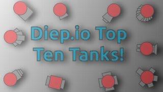 Diep.io: The Top 10 Tanks! (MY OPINION!)