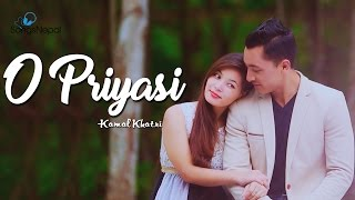 O Priyasi - Kamal Khatri | New Nepali Pop Song 2017
