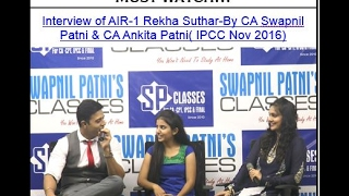 Interview of AIR-1 Rekha Suthar-By CA Swapnil Patni & CA Ankita Patni( IPCC Nov 2016)