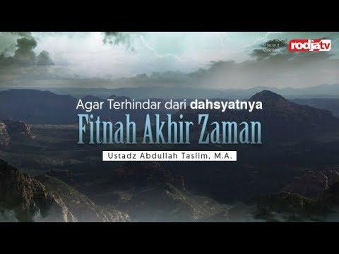 Ceramah Agama Islam : Agar Terhindar dari Dahsyatnya Fitnah Akhir Zaman (Ustadz Abdullah Taslim.MA)
