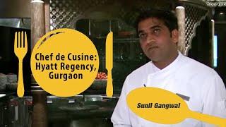Sunil Gangwal   Chef de Cusine   Hyatt