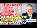 Última Hora! OTRO empresario PODEROSO podría APOYAR a López Obrador MP3