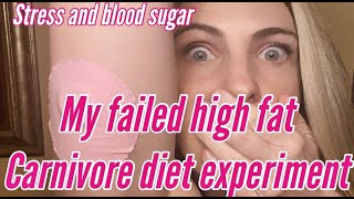 My failed high fat Carnivore diet experiment:  Stress and blood sugar