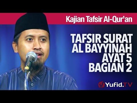 Kajian Tafsir Al Quran: Tafsir Surat Al Bayyinah Ayat 5 Bagian 2 - Ustadz Abdullah Zaen, MA