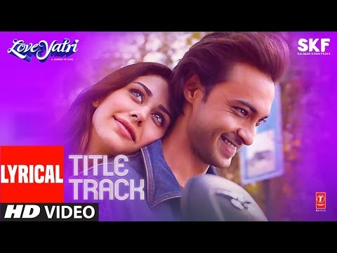 Lyrical : Loveyatri Title Song | Aayush Sharma | Warina Hussain | Divya Kumar