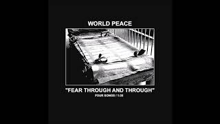 World Peace - Fear Through and Through EP (2018) Full Album HQ (Powerviolence/Grind)