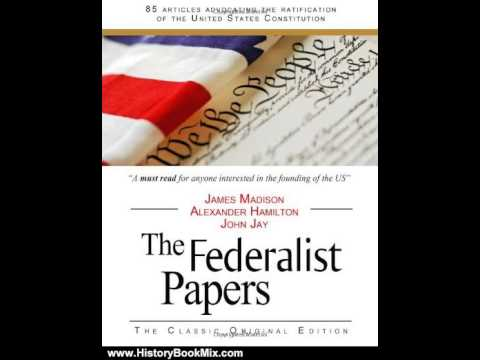 History Book Review: The Federalist Papers by Alexander Hamilton, James Madison, John Jay