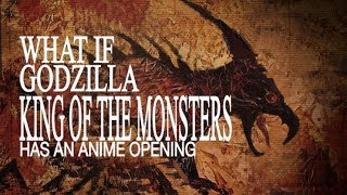 WHAT IF GODZILLA KING OF THE MONSTERS HAS AN ANIME OPENING
