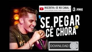 Se pegar Cê Chora Jonas Esticado - Musica Nova 2018