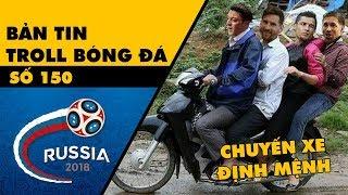 Bản tin Troll Bóng Đá số 150: Chuyến xe định mệnh chở Ozil, Messi, Ronaldo, Ramos về nước sớm