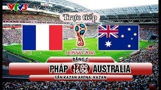 Live Trực Tiếp World Cup 2018 | Bảng C |  Pháp vs Úc | Pháp vs Australia  17:00 16/6/2018