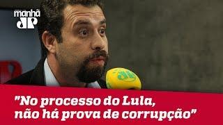 """""""No processo do Lula, não há nenhuma evidência ou prova de corrupção"""", diz Boulos"""
