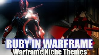 Warframe - Ruby Rose - RWBY - Niche Themes! #2