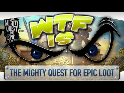 ► WTF Is... - The Mighty Quest for Epic Loot (Beta) ?