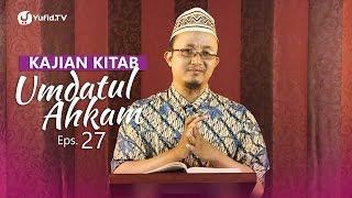 Kajian Kitab: Umdatul Ahkam (Eps. 27) - Ustadz Aris Munandar