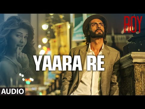 Official: 'yaara Re' Full Audio Song | Roy | Ankit Tiwari | K.k | T-series video