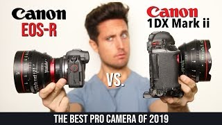 The Best Camera of 2019 • Canon EOS-R vs 1dx Mark ii