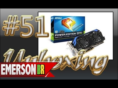 #051 [Unboxing] Placa de Vídeo Nvidia GeForce MSI GTX660TI 2GB Power Edition PE 2GD5/OC