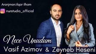 Vasif Azimov & Zeyneb Heseni  NECE UNUDUM 2018 YENI ORGINAL