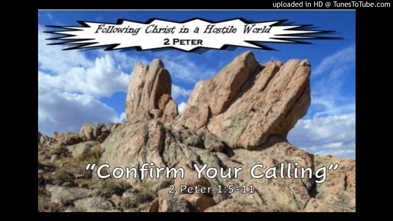 2 Peter #2 Confirm Your Calling 2 Peter 1:5-11 2/9/2020