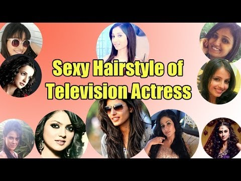 Sexy Hair Styles of Television Actresses