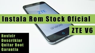 Instala Rom Stock ZTE V6 | Revivir,descrikiar,Quitar Root,Garantia| Zte V6 | Tecnocat