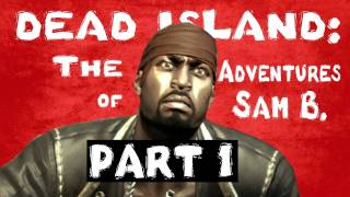 Dead Island: The Adventures of Sam B. Part 1