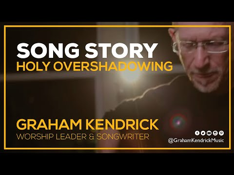 Graham Kendrick & Ben Trigg - Holy Overshadowing - The story behind the song