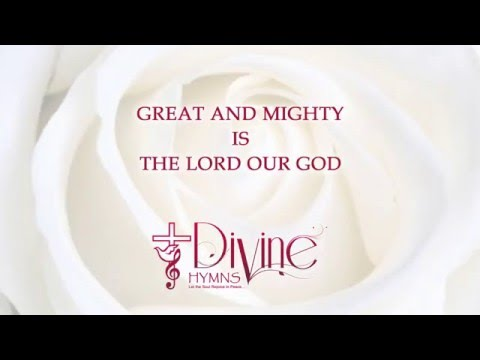 Great And Mighty Is The Lord Our God - Divine Hymns - Lyrics