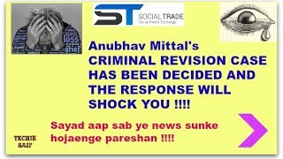 Anubhav Mittal's CRIMINAL REVISION CASE HAS BEEN DECIDED AND THE RESPONSE WILL SHOCK YOU !!!!