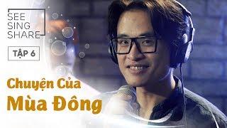 [SEE SING & SHARE - Tập 6] Chuyện Của Mùa Đông - Hà Anh Tuấn