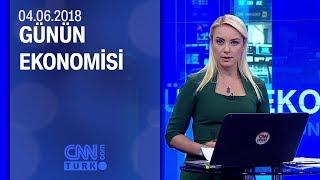 Günün Ekonomisi 04.06.2018 Pazartesi