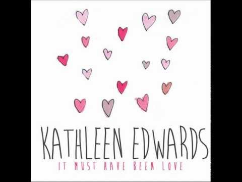 Kathleen Edwards - It Must Have Been Love video