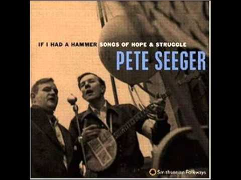 Pete Seeger - If I Had A Hammer
