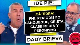 DE PIE Dady da cátedra sobre el FMI, los periodistas panqueques, la clase media, Bárbaro, la grieta