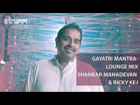 Gayatri Mantra-Lounge Mix I Shankar Mahadevan I Ricky Kej