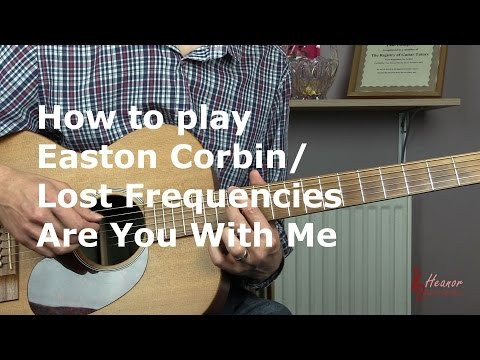 How To Play Are You With Me by Easton Corbin/Lost Frequencies  - Guitar Lesson Tutorial