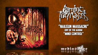 Watch Burning The Masses Nailgun Massacre video